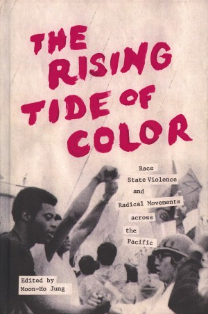 """""""The Rising Tide of Color: Race, State Violence and Radical Movements Across the Pacific"""" was published in July by University of Washington Press. Image credit: UW Press"""