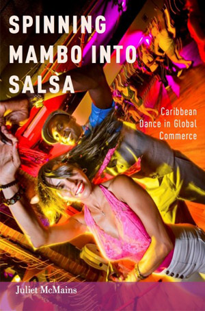 """UW dance professor Juliet McMains' book """"Spinning Mambo Into Salsa: Caribbean Dance in Global Commerce,"""" was published in 2015 by Oxford University Press. Image credit: University of Washington"""