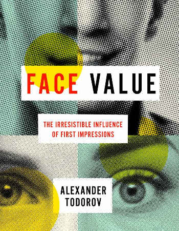 """Todorov explores why we pay so much attention to faces, why they lead us astray and what our judgments actually tell us in his new book, """"Face Value: The Irresistible Influence of First Impressions.""""Image courtesy of Princeton University Press"""