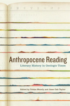 """""""Anthropocene Reading: Literary History in Geologic Times"""" was published in October by Penn State Press. It was co-edited by Jesse Oak Taylor, UW associate professor of English. Image credit: University of Washington"""