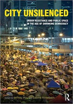 """City Unsilenced: Urban Resistance and Public Space in the Age of Shrinking Democracy,"" edited by the UW's Jeff Hou, with Sabine Knierbein, was published by Routledge. Image credit: University of Washington"